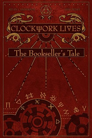 Clockwork Lives: The Booksellers Tale Kevin J. Anderson