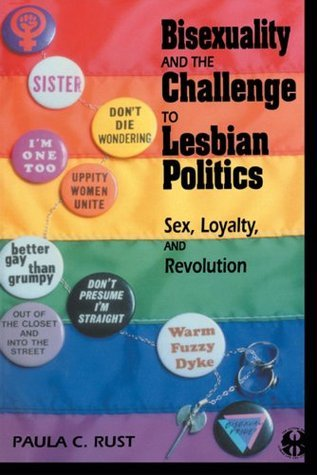 Bisexuality and the Challenge to Lesbian Politics: Sex, Loyalty, and Revolution Paula C. Rust