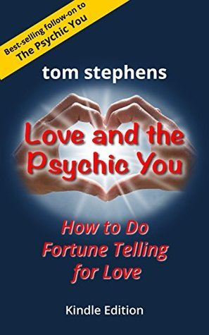 Love and the Psychic You: How to Do Fortune Telling for Love Tom Stephens