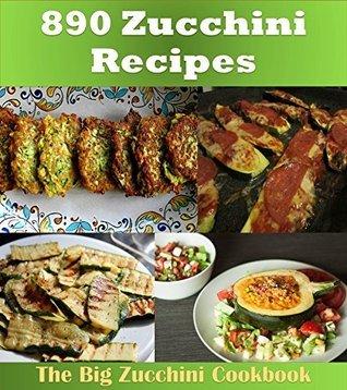 Zucchini Cookbook: Over 890 Zucchini Recipes (Zucchini cookbook, Zucchini recipes, Zucchini, Zucchini recipe book)  by  Amy Murphy