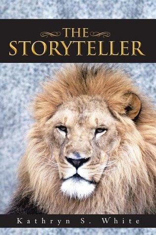 THE STORYTELLER Kathryn S. White