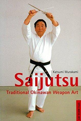 Saijutsu: Traditional Okinawan Weapon Art Katsumi Murakami