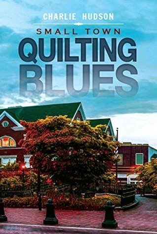Small Town Quilting Blues  by  Charlie Hudson