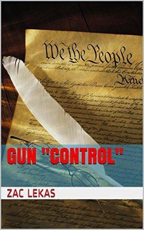 Gun Control: an essay  by  zac lekas