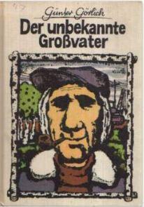 Der unbekannte Großvater  by  Günter Görlich