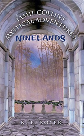 Jamie Collins Mystical Adventures: Ninelands  by  K. E. Boyer