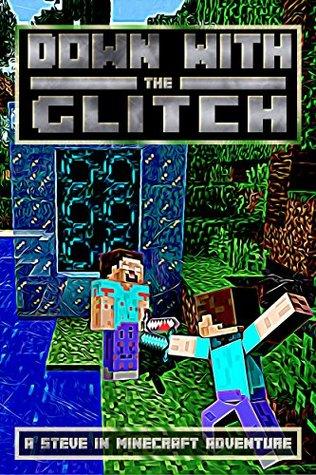 Down With The Glitch: A Steve in Minecraft Adventure (The Glitch Battle Book 3)  by  Josh Kilen