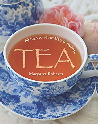Tea: 60 teas to revitalize & restore  by  Margaret Roberts
