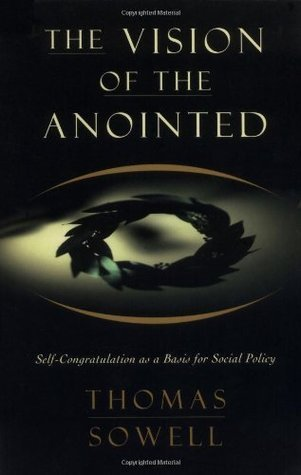 The Vision Of The Anointed: Self-congratulation As A Basis For Social Policy  by  Thomas Sowell