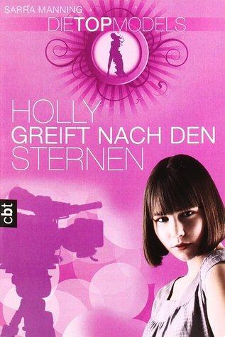 Holly greift nach den Sternen (Die Topmodels, #2) Sarra Manning