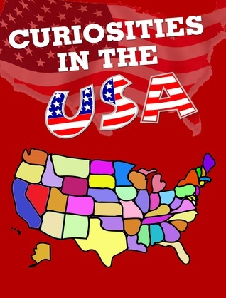 Curiosities in the USA (Facts and Trivia around the World, #2)  by  Matt Panta