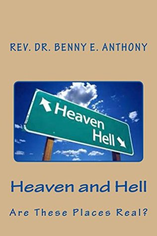 Heaven and Hell...Are They Really Real? Benny Anrhony