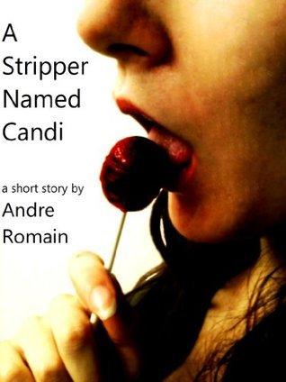 A Stripper Named Candi Andre Romain