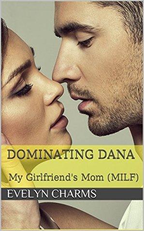 Dominating Dana: My Girlfriends Mom Evelyn Charms