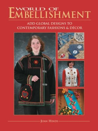 World Of Embellishment: Add Global Designs to Contemporary Fashions & Décor  by  Joan Hinds