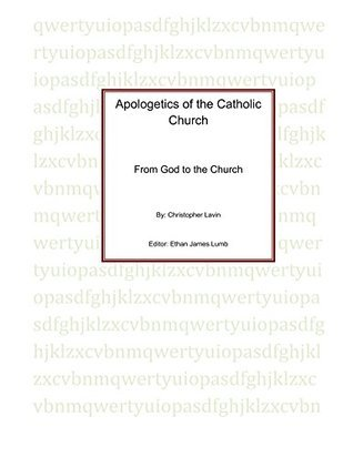 Apologetics of the Catholic Church  by  Christopher Lavin