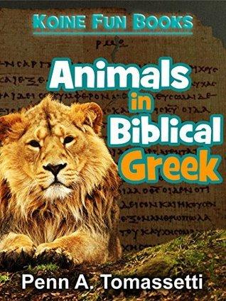 Animals in Biblical Greek (Koine Fun Books Book 1)  by  Penn A. Tomassetti