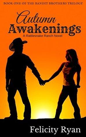 Autumn Awakenings (Bandit Brothers, Book 1): A Rattlesnake Ranch Novel Felicity Ryan