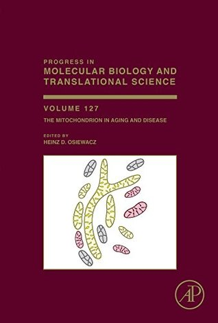 The Mitochondrion in Aging and Disease: 127  by  H.D. Osiewacz