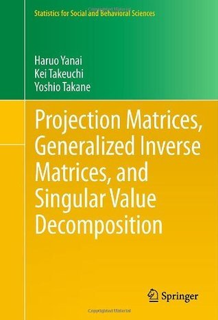 Projection Matrices, Generalized Inverse Matrices, and Singular Value Decomposition Haruo Yanai