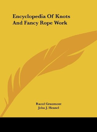 Encyclopedia Of Knots And Fancy Rope Work Raoul Graumont