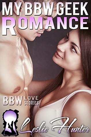 My BBW Geek Romance  by  Leslie Hunter
