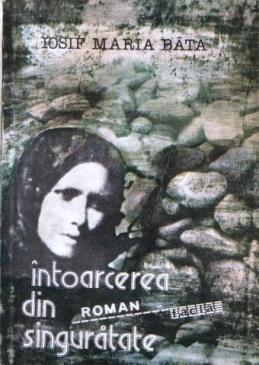 Intoarcerea din singuratate  by  Iosif Maria Bata