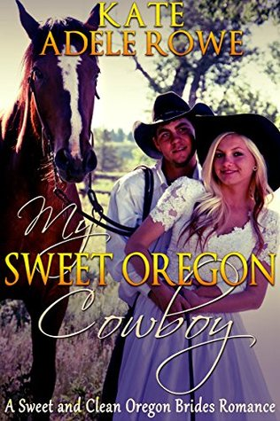 My Sweet Oregon Cowboy Kate Adele Rowe
