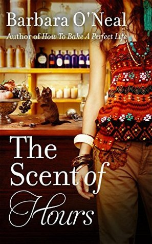 The Scent of Hours: A Novel Barbara ONeal