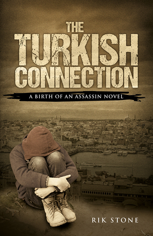 The Turkish Connection (A Birth of an Assassin Novel)  by  Rik Stone
