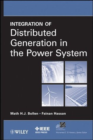 Integration of Distributed Generation in the Power System (IEEE Press Series on Power Engineering)  by  Math H. Bollen