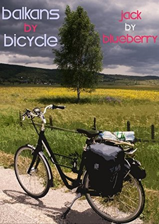 Balkans  by  Bicycle by Jack Blueberry