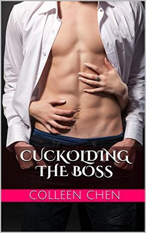 Cuckolding the Boss  by  Colleen Chen