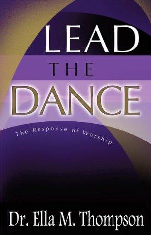 LEAD THE DANCE  by  Ella M. Thompson Ed.D.