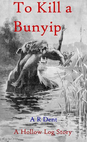 To Kill a Bunyip A.R. Dent