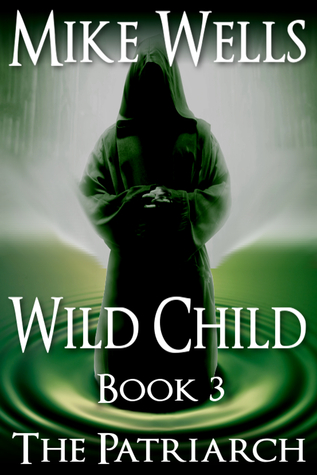 Wild Child, Book 3: The Patriarch  by  Mike Wells