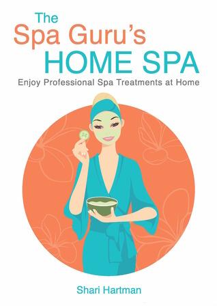 The Spa Gurus Home Spa  by  Shari Hartman