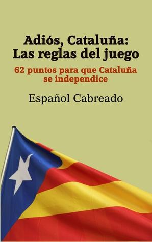 Adiós Cataluña: Las reglas del juego  by  Español Cabreado