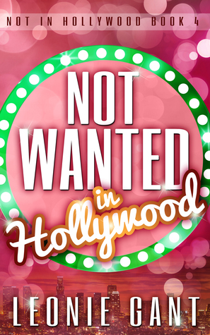 Not Wanted in Hollywood (Not in Hollywood Book 4)  by  Leonie Gant