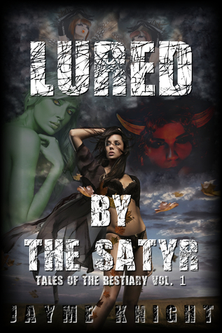 Lured the Satyr: Tales of The Bestiary Vol 1 by Jayme Knight