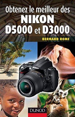 Obtenez le meilleur des Nikon D5000 et D3000 Bernard Rome