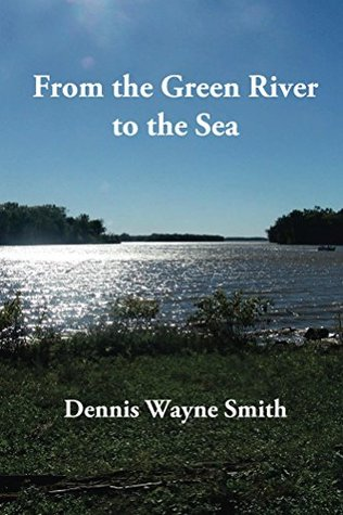 From the Green River to the Sea Dennis Smith