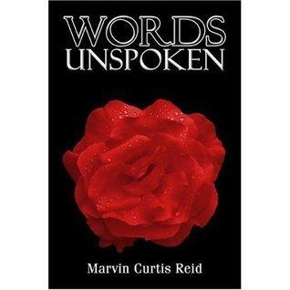 Words Unspoken  by  Marvin Curtis Reid