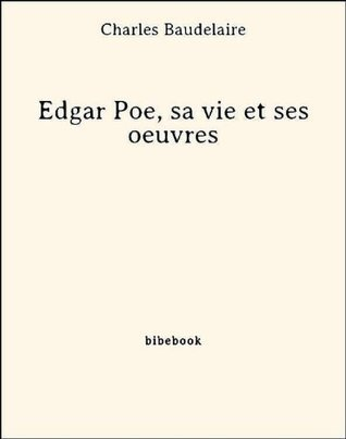 Edgar Poe, sa vie et ses oeuvres  by  Charles Baudelaire