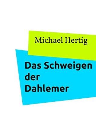 Das Schweigen der Dahlemer Michael Hertig