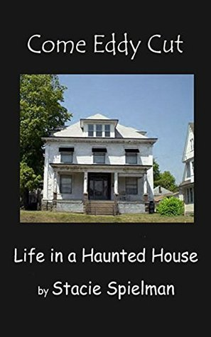 Come Eddy Cut: Life in a Haunted House  by  Stacie Spielman