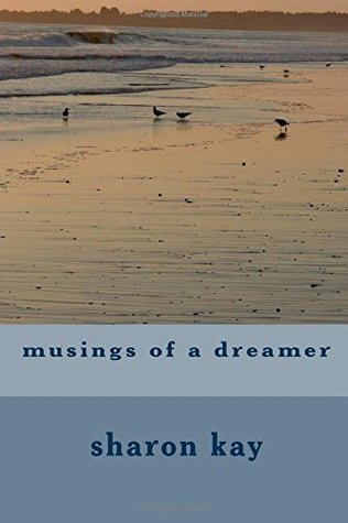 Musings of a Dreamer  by  Sharon Kay