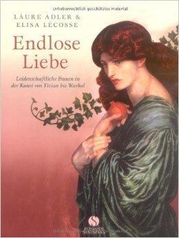 Endlose Liebe - Leidenschaftliche Frauen in der Kunst von Tizian bis Warhol  by  Laure Adler