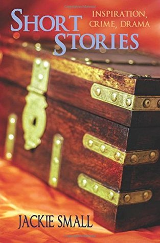 Short Stories: Inspiration, Crime, Drama  by  Jackie Small