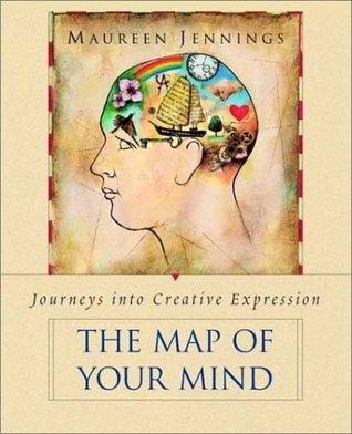 The Map of Your Mind: Journeys into Creative Expression  by  Maureen Jennings